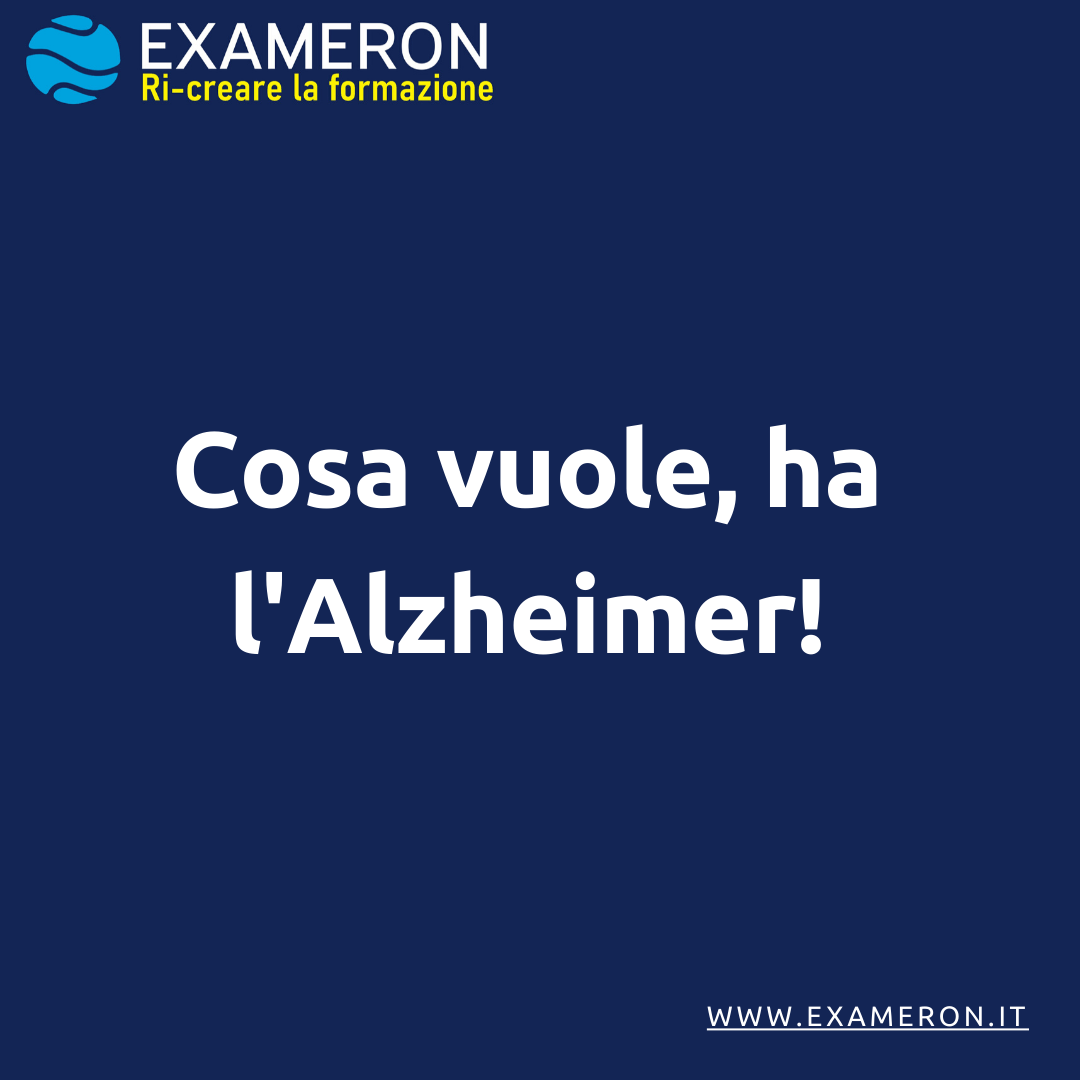 Cosa vuole, ha l'Alzheimer!